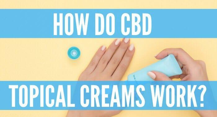 How Do CBD Topical Creams Work?