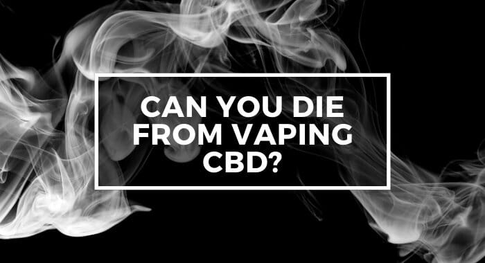Can You Die From Vaping CBD?