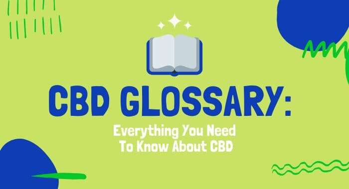 CBD Glossary: Everything You Need To Know About CBD
