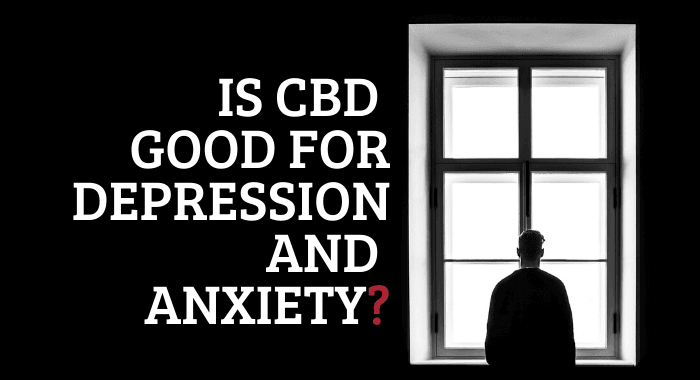 Is CBD Good For Depression And Anxiety?