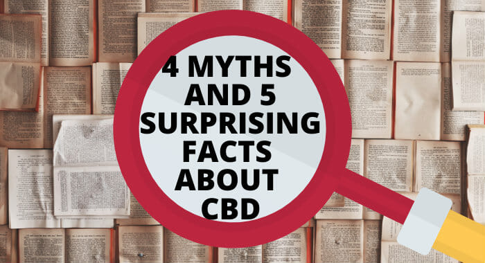 4 Myths And 5 Surprising Facts About CBD