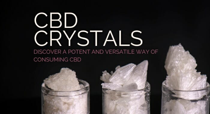 CBD Crystals: Discover A Potent And Versatile Way Of Consuming CBD