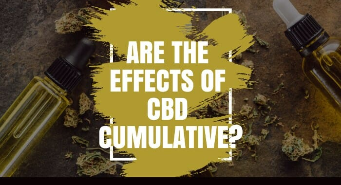 Are The Effects Of CBD Cumulative?